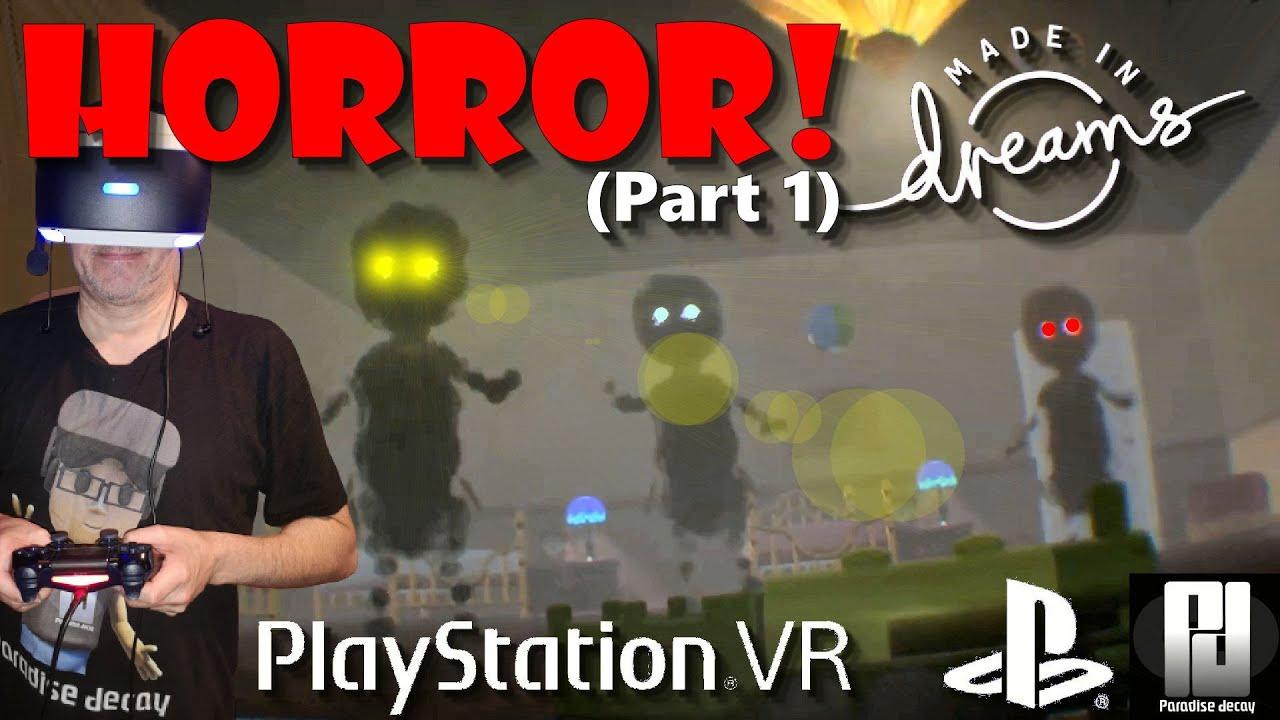Dreams VR HORROR EXTRAVAGANZA (Part 1) // PSVR // PlayStation 4