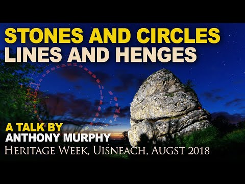 Stones and circles, lines and henges: A talk by Anthony Murp
