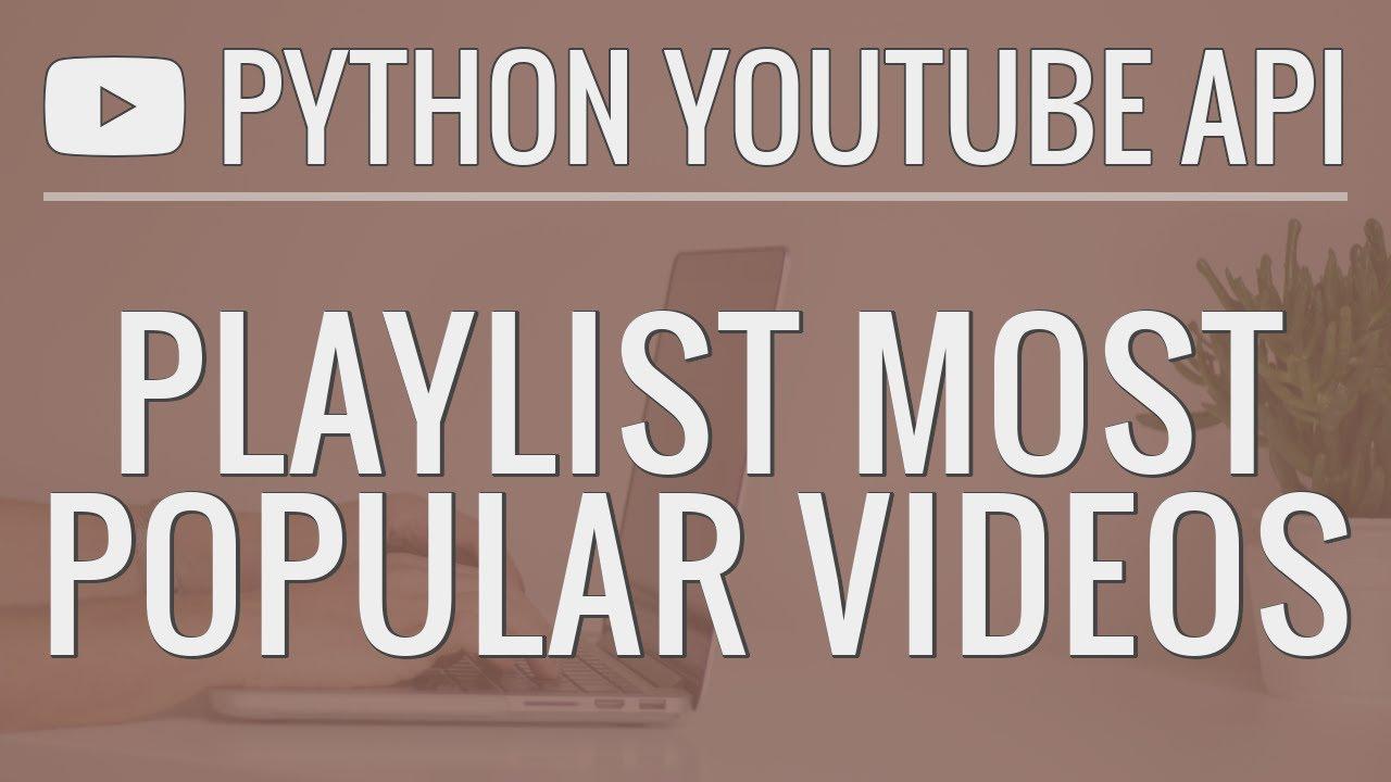 Python YouTube API Tutorial: Sort a Playlist by Most Popular Videos