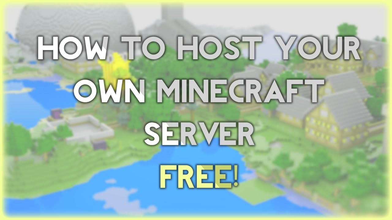 How To Host Your Own Minecraft Server For Free!  Youtube