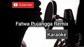Fatwa Pujangga Remix Karaoke / Remix Karaoke / DJ Karaoke