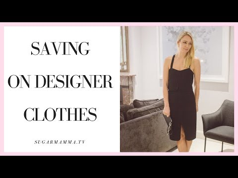 How I saved $6,460 on Designer Clothes || SugarMamma.TV