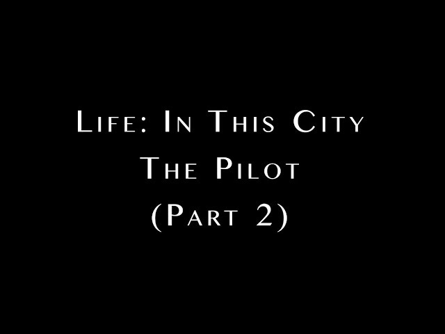 Life: In This City Pilot (Part 2)