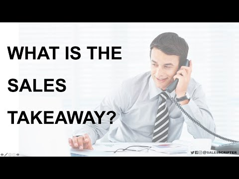 How to Properly Perform the Sales Takeaway