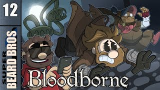 Bloodborne | Let's Play Ep. 12 | Super Beard Bros.