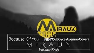 Ne-yo - because of you boyce avenue cover (miraux remix) deephouse