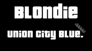 Blondie - Union City Blue  ♪