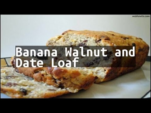 Recipe Banana Walnut and Date Loaf