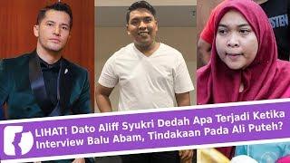 LIHAT! Dato Aliff Syukri Dedah Apa Terjadi Ketika Interview Balu Abam, Tindakaan Pada Ali Puteh?
