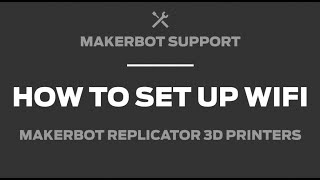 MakerBot Support | How to Set Up WiFi on a 5th Gen Printer