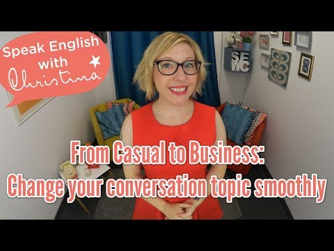 From Casual to Business: Change Your Conversation Topic Smoothly