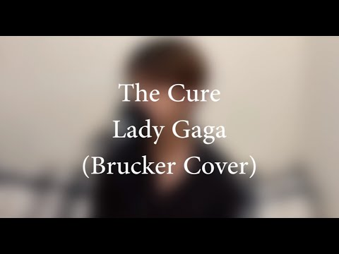 The Cure – Lady Gaga (Brucker Cover)