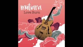Mutiara - Love Burn (Official Audio)