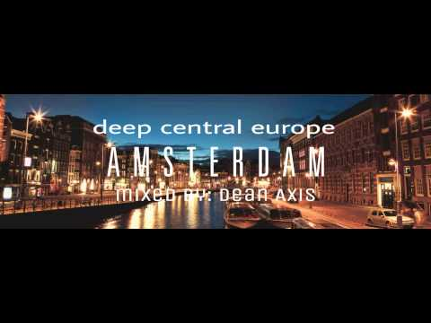 Deep Central Europe - AMSTERDAM - Mixed by: Dean Axis