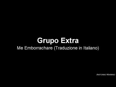 Grupo Extra - Me Emborrachare (Traduzione in Italiano)