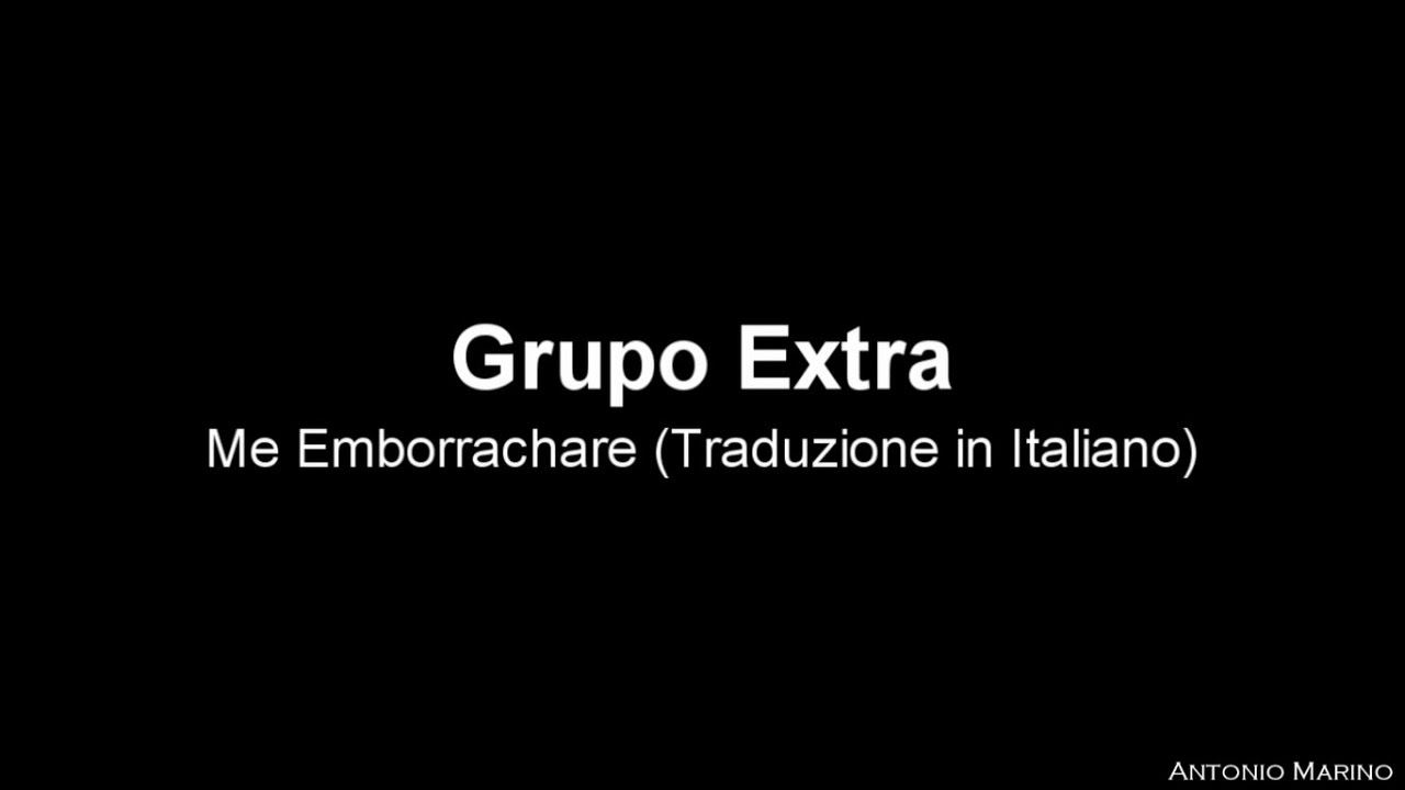 grupo-extra-me-emborrachare-traduzione-in-italiano-antonio-marino