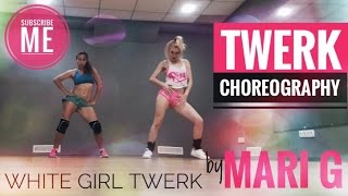 White girl TWERK - Booty Dance choreography by MARI G (Maria Gnatenko)