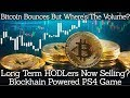Bitcoin Bounces But Where's The Volume? Long Term HODLers Now Selling? Blockhain Powered PS4 Game