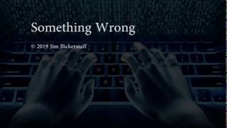 Something Wrong © 2019 Jim Bickerstaff