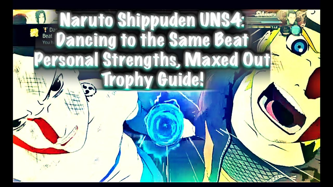 naruto shippuden uns dancing to the same beat personal strengths naruto shippuden uns4 dancing to the same beat personal strengths maxed out trophy guide