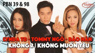 Lynda Trang Đài, Tommy Ngô, Bảo Hân - Không 2 & Không Muốn Yêu (PBN 39 & 98)