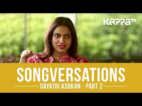 Gayatri Asokan - Songversations (Part 2) - Kappa TV