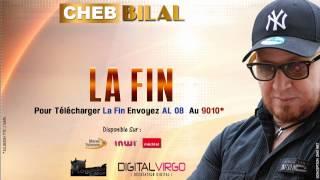 Cheb Bilal -  La Fin / 2014