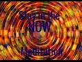 Guided Meditation: Stay in the Now. Live Life in the Present Moment.