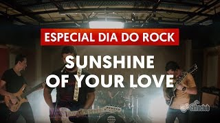 Sunshine of your Love - Cream | Dia Mundial do Rock
