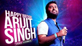 Happy Birthday Arijit Singh | Best of Arijit Video Songs