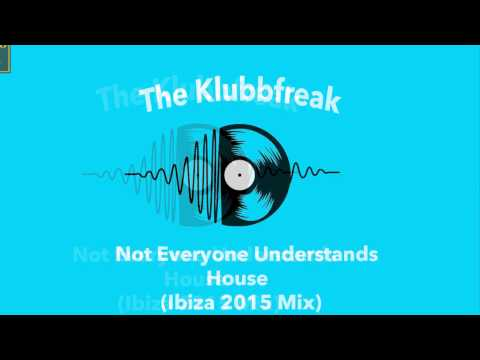 The Klubbfreak - Not Everyone Understands House (Ibiza 2015 Mix) [Official]