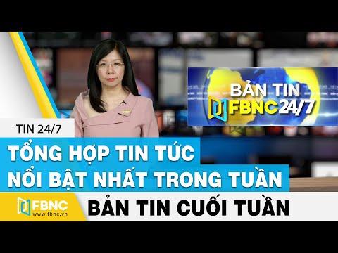 Tổng hợp tin tức Việt Nam nổi bật nhất trong tuần, bản tin cuối tuần 18/7/2021 | FBNC