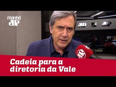 Cadeia para a diretoria da Vale | Marco Antonio Villa