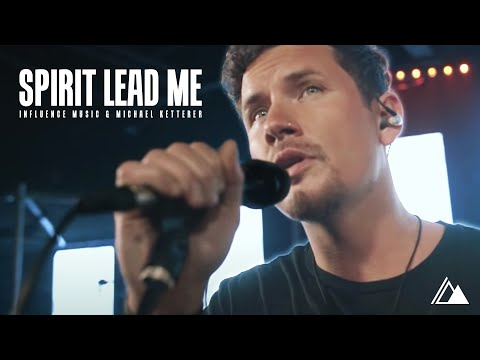 Spirit Lead Me  (Official Video) - Influence Music & Michael Ketterer