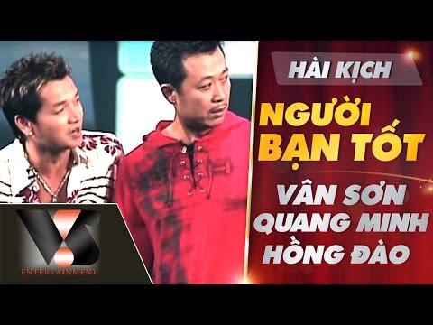 Hài Kịch Người Bạn Tốt - Vân Sơn ft Quang Minh ft Hồng Đào
