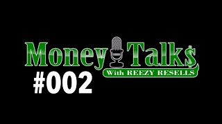 "#002 🔴 LIVE - CALL IN - ""MONEY TALKS"" - MONDAYS - 6PM PST - REEZY RESELLS"
