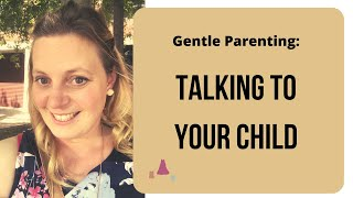 Gentle Parenting and How to Talk to your Child