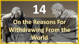 Seneca - Moral Letters - 14: On the Reasons for Withdrawing from the World