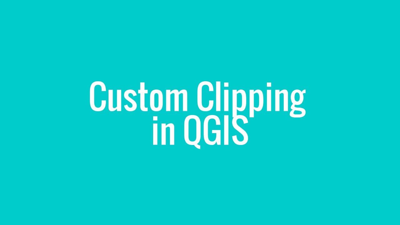 Custom Clipping in QGIS
