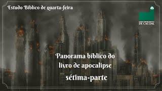 Panorama bíblico do livro de apocalipse - sétima parte