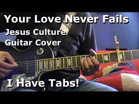 Your Love Never Fails Jesus Culture Lead Guitar I Have Tab