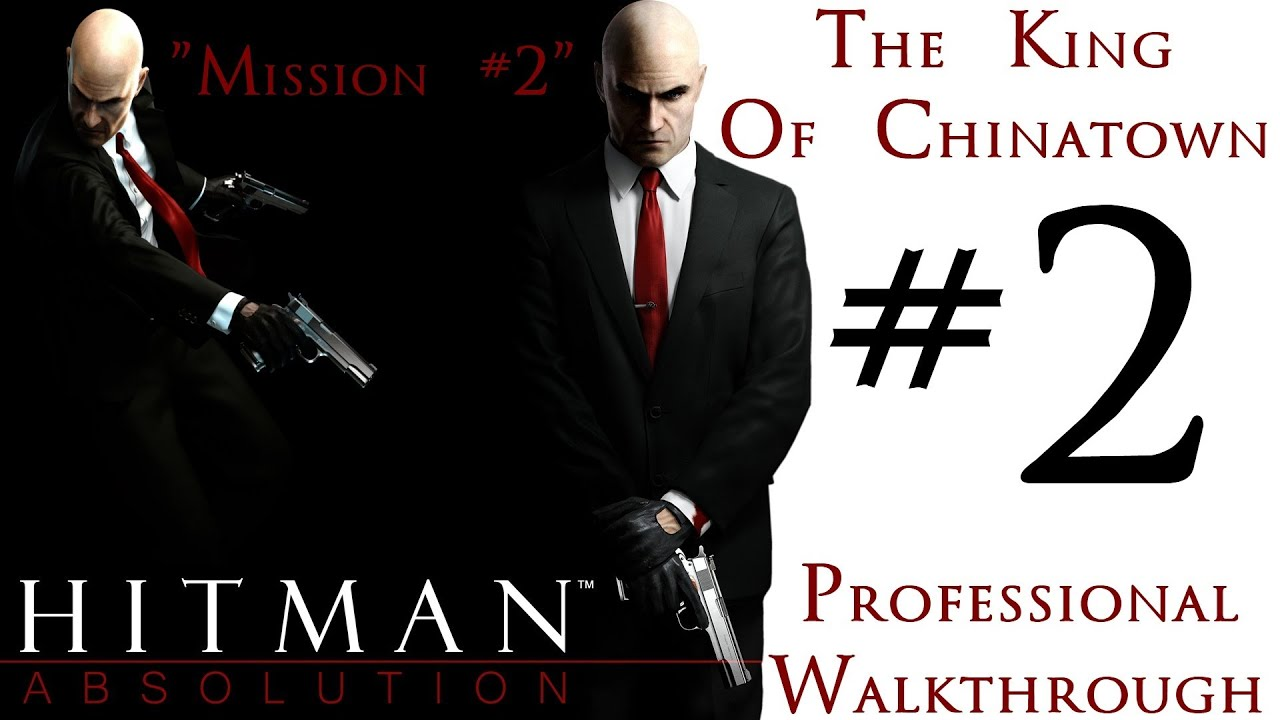 Hitman Absolution - Silent Assassin Walkthrough - Expert - Part 1 - Mission 2 - King Of Chinatown