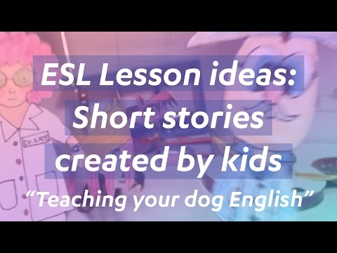 "ESL lesson ideas: Short stories created by kids ""Teaching Your Dog to Speak English"""