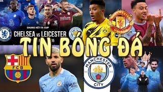 Tin bóng đá - Chuyển nhượng - 15/05/2021: MU dùng Lingard lấy Sancho,Chelsea hạ Leicester tại FA Cup