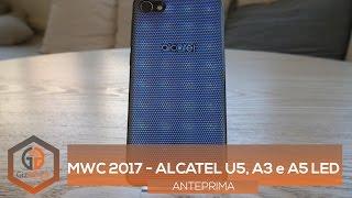 mwc 2017 alcatel u5 a3 e a5 led   l anteprima di gizblog it