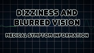 Dizziness and Blurred vision (Medical Symptom)