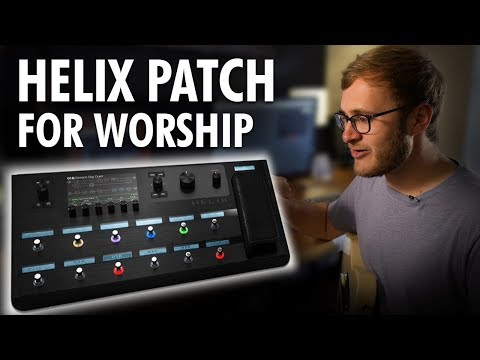 Line 6 HELIX Patch For Playing Worship   2019   FREE DOWNLOAD