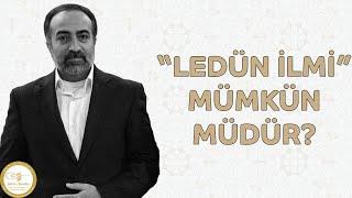 """Ebubekir Sifil - """"Ledün İlmi"""" Mümkün Müdür?"""