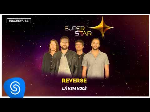 Reverse - Lá Vem Você (SuperStar 2015) [Áudio Oficial]