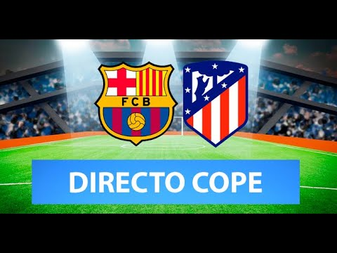 (SOLO AUDIO) Directo del Barcelona 0-0 Atlético de Madrid en Tiempo de Juego COPE